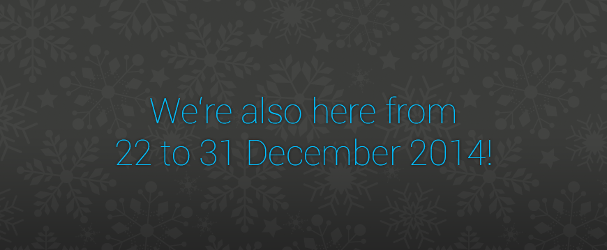 We are available between the holidays as usual!