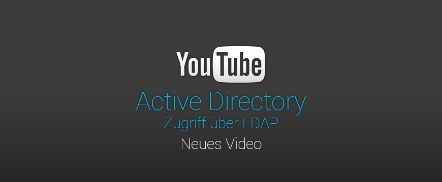Neues Lernvideo – Active Directoy Zugriff über LDAP